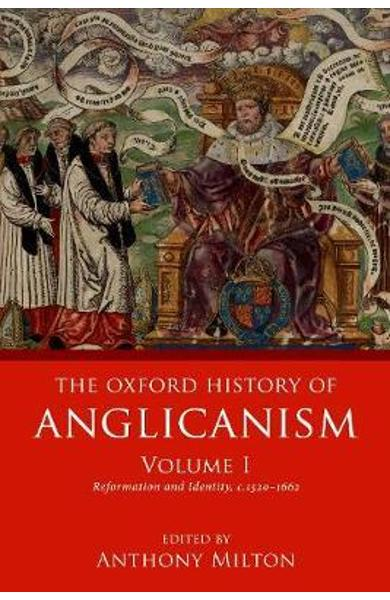 Oxford History of Anglicanism, Volume I - Anthony Milton