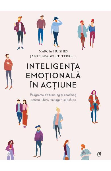 Inteligenta emotionala in actiune - Marcia Hughes, James Bradford Terrell