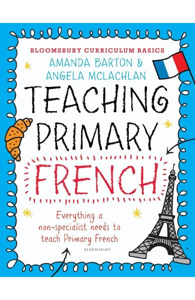 Bloomsbury Curriculum Basics: Teaching Primary French