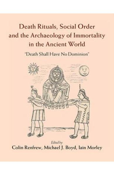 Death Rituals, Social Order and the Archaeology of Immortali