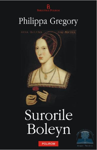 Surorile Boleyn - Philippa Gregory