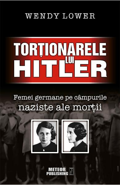 Tortionarele lui Hitler - Wendy Lower