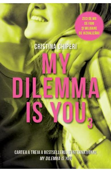 My Dilemma is You. Vol. 3 - Cristina Chiperi