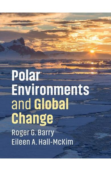 Polar Environments and Global Change - Roger G Barry