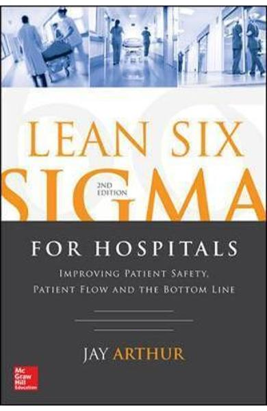 Lean Six Sigma for Hospitals: Improving Patient Safety, Pati