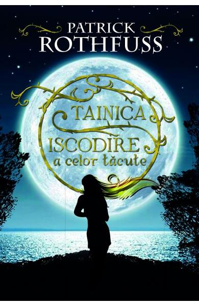 Tainica iscodire a celor tacute - Patrick Rothfuss