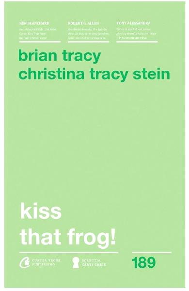 Kiss that frog! ed.2018 - Brian Tracy, Christina Tracy Stein