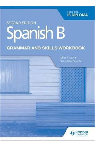 Spanish B for the IB Diploma Grammar and Skills Workbook Sec