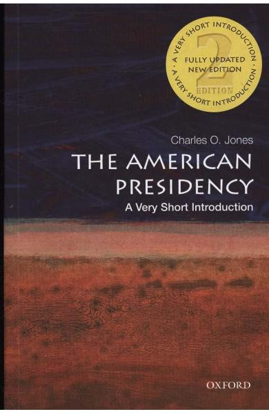 American Presidency: A Very Short Introduction - Charles O. Jones
