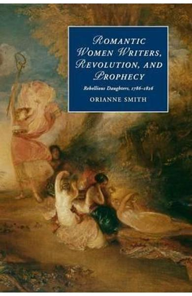 Romantic Women Writers, Revolution, and Prophecy - Orianne Smith
