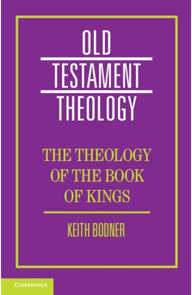 Theology of the Book of Kings - Keith Bodner