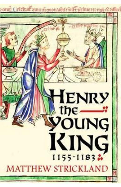 Henry the Young King, 1155-1183 - Matthew Strickland