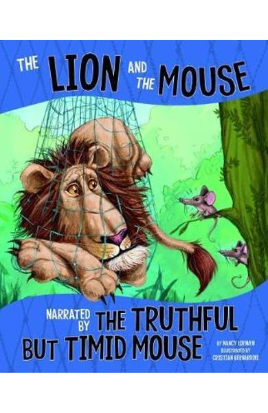 Lion and the Mouse, Narrated by the Timid But Truthful Mouse