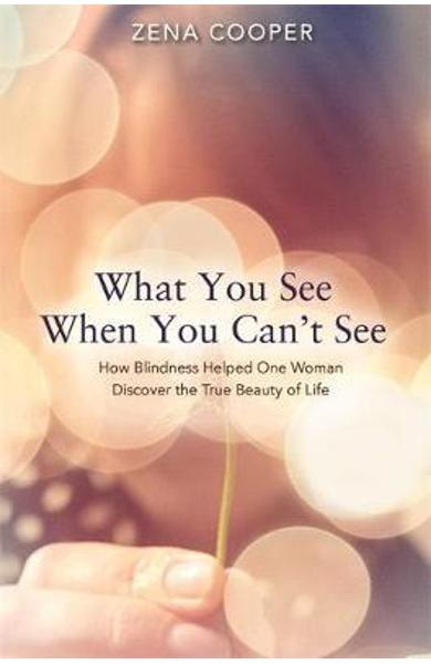 What You See When You Can't See - Zena Cooper