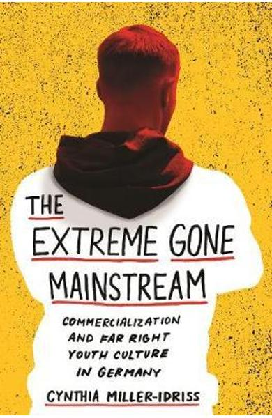 Extreme Gone Mainstream - Cynthia Miller-Idriss