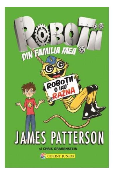 Robotii din familia mea. Vol. 2: Robotii o iau razna - James Patterson, Chris Grabenstein