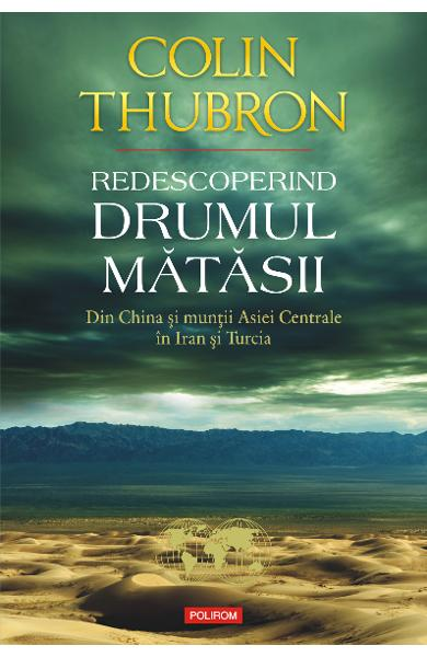 eBook Redescoperind Drumul Matasii. Din China si muntii Asiei Centrale in Iran si Turcia - Colin Thubron