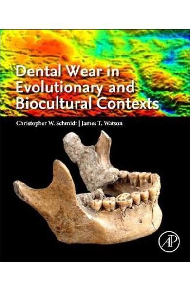 Dental Wear in Evolutionary and Biocultural Contexts - Christopher Schmidt