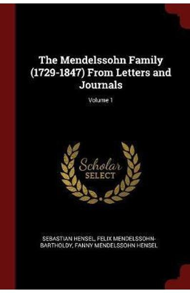 Mendelssohn Family (1729-1847) from Letters and Journals; Vo