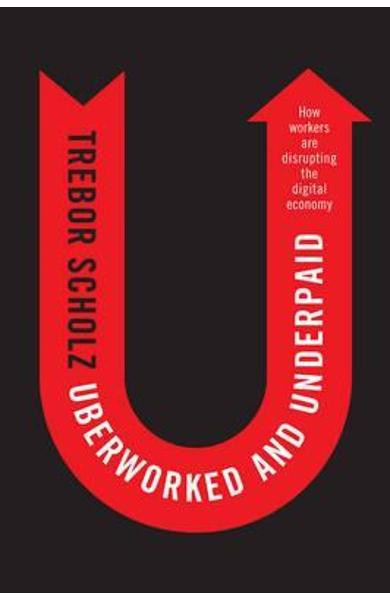 Uberworked and Underpaid - Trebor Scholz