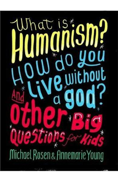 What is Humanism? How do you live without a god? And Other B - Michael Rosen