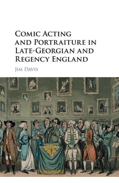 Comic Acting and Portraiture in Late-Georgian and Regency En - Jim Davis