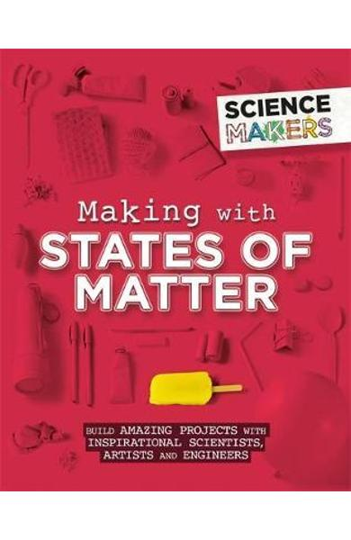 Science Makers: Making with States of Matter - Anna Claybourne