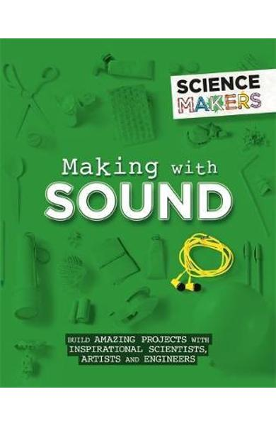 Science Makers: Making with Sound - Anna Claybourne