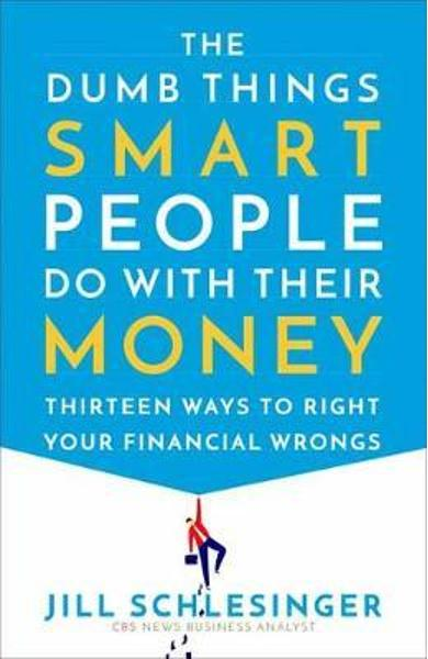 Dumb Things Smart People Do with Their Money - Jill Schlesinger