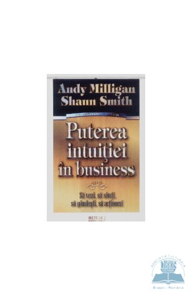 Puterea intuitiei in business - Andy Milligan, Shaun Smith