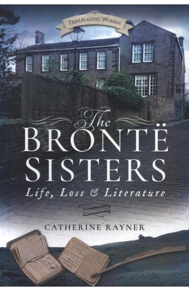 Bronte Sisters: Life, Loss and Literature