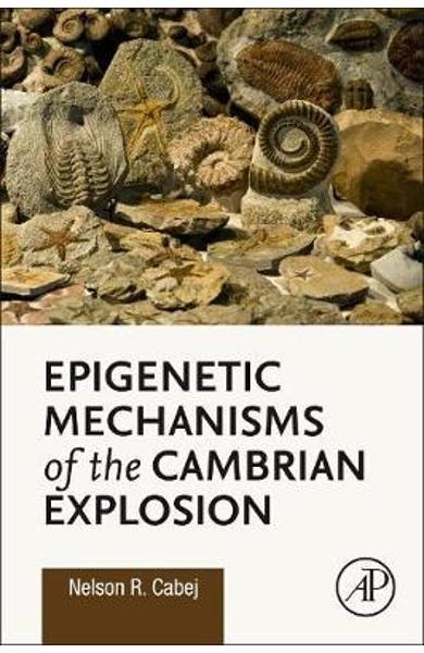 Epigenetic Mechanisms of the Cambrian Explosion - Nelson Cabej