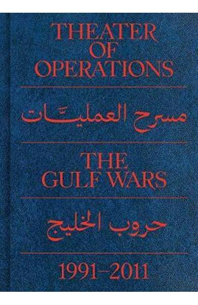 Theater of Operations: The Gulf Wars 1991-2011 - Peter Eleey
