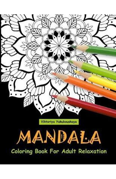 Mandala Coloring Book For Adult Relaxation - Viktoriya Yakubouskaya