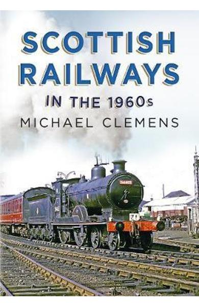 Scottish Railways in the 1960s - Michael O'Neill Clemens