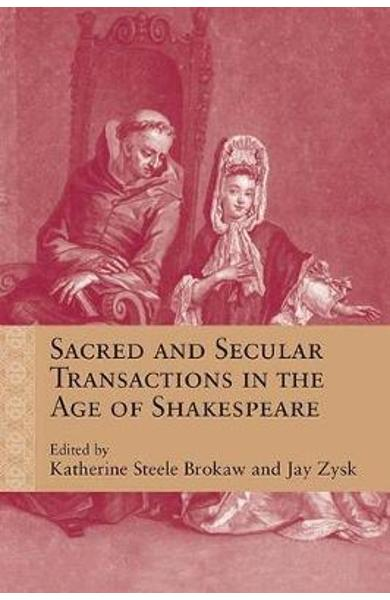 Sacred and Secular Transactions in the Age of Shakespeare - Katherine Steele Brokaw