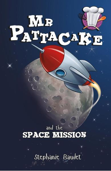 Mr Pattacake and the Space Mission - Stephanie Baudet