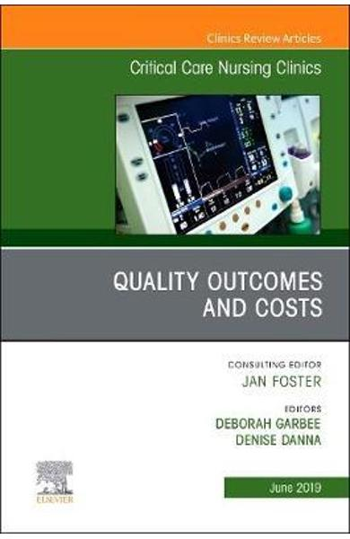 Quality Outcomes and Costs, An Issue of Critical Care Nursin - Deborah Garbee