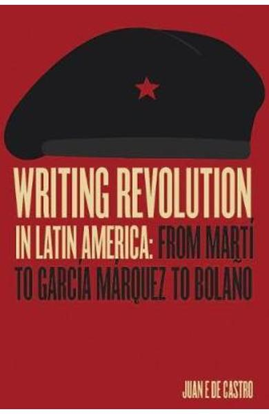 Writing Revolution in Latin America - Juan De Castro