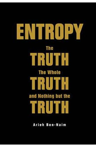 Entropy: The Truth, The Whole Truth, And Nothing But The Tru