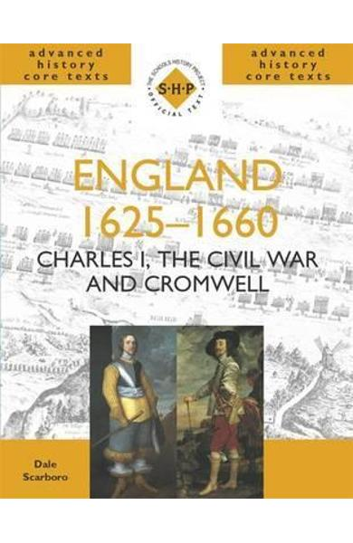 England 1625-1660: Charles I, The Civil War and Cromwell - Dale Scarboro