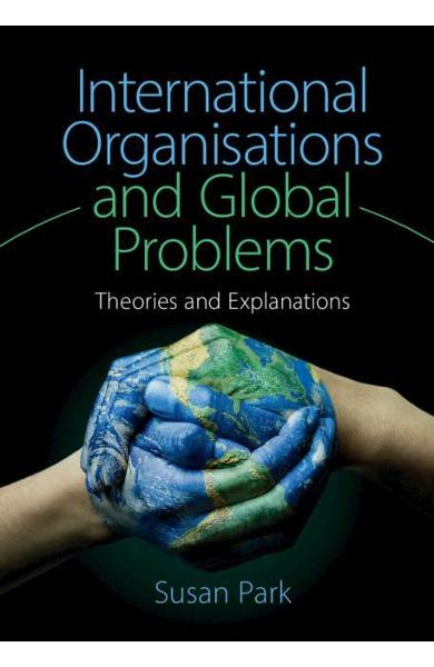 International Organisations and Global Problems - Susan Park