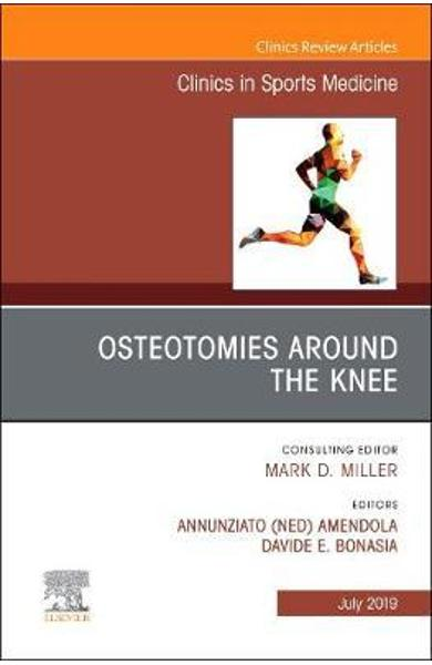 Osteotomies Around the Knee, An Issue of Clinics in Sports M - Annunziato