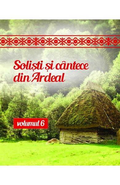 CD Solisti Si Cantece Din Ardeal Volumul 6 (CD Plic)