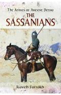 Armies of Ancient Persia: the Sassanians - Kaveh Farrokh