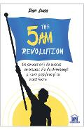 The 5 A.M. Revolution - Dan Luca