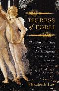 Tigress of Forli - Elizabeth Lev
