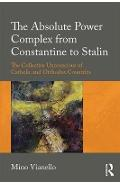 Absolute Power Complex from Constantine to Stalin - Mino Vianello
