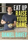 Eat Up, Raise Your Game - Daniel Davey