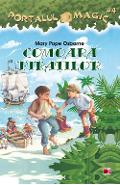 Portalul Magic 4 - Comoara piratilor - Mary Pope Osborne